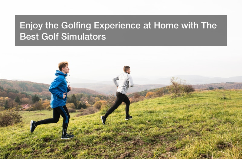 Enjoy the Golfing Experience at Home with The Best Golf Simulators