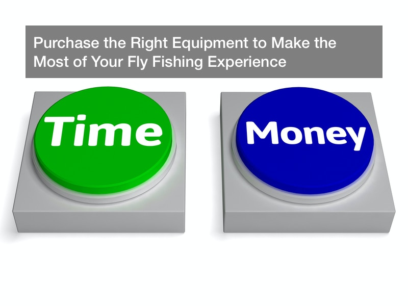 Purchase the Right Equipment to Make the Most of Your Fly Fishing Experience