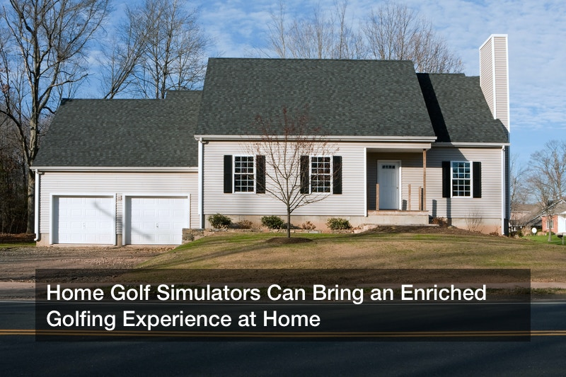 Home Golf Simulators Can Bring an Enriched Golfing Experience at Home