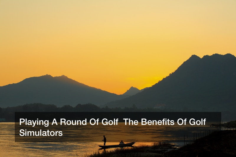 Playing A Round Of Golf  The Benefits Of Golf Simulators